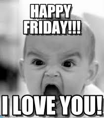 Happy Friday Memes - happy friday angry baby meme on memegen