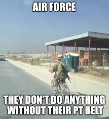 Airforce Memes - air force they don t do anything without their pt belt meme
