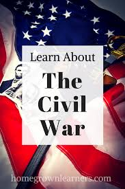 learn about the civil war u2014 homegrown learners