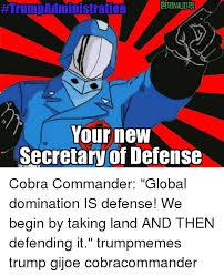 Cobra Commander Meme - trum administration your new secretary of defense cobra commander