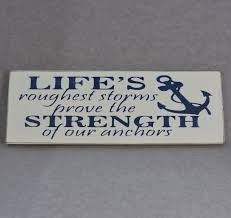 life u0027s roughest storms prove the strength of our anchors wood hand