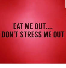 Eat Me Meme - eat me out don t stress me out meme on me me