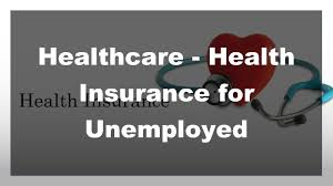 2017 healthcare health insurance for unemployed youtube