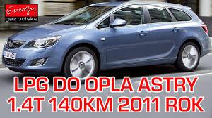 opel polska montaż lpg opel astra z 1 4 turbo 140km 2011r w energy gaz polska