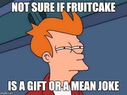 Fruitcake Meme - fruitcake imgflip