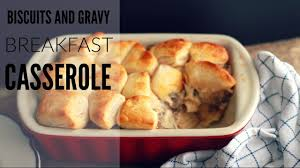 easy biscuits and gravy casserole youtube