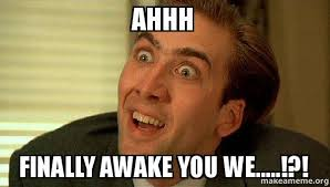 Ahhh Meme - ahhh finally awake you we sarcastic nicholas cage make