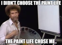 Painter Meme - bob ross week a lafonso event don t hate painters gonna paint