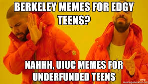 Memes For Teens - berkeley memes for edgy teens nahhh uiuc memes for underfunded