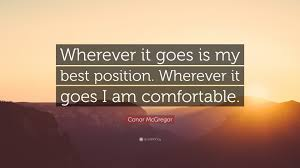 I Am Comfortable Conor Mcgregor Quote U201cwherever It Goes Is My Best Position