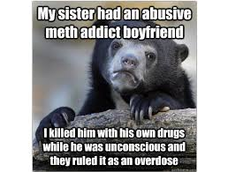 Truth Bear Meme - redditor takes confession bear meme too far with murder confession