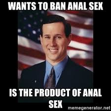 Sex Meme Generator - wants to ban anal sex is the product of anal sex rick santorum