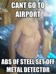 Metal Detector Meme - cant go to airport abs of steel set off metal detector kinda