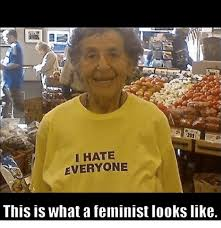 This Is What A Feminist Looks Like Meme - hate everyone this is what a feminist looks like dank meme on me me