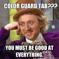 Color Guard Memes - color guard tab you must be good at everything condescending
