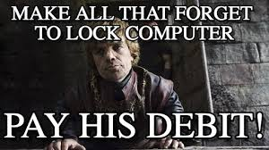 Lock Your Computer Meme - make all that forget to lock computer do you meme on memegen