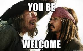 Welcome Meme - you be welcome barbossa meme quickmeme