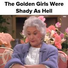 Golden Girls Memes - buzzfeed the golden girls were soooo shady