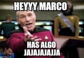 Marco Meme - heyyy marco picard wtf meme on memegen