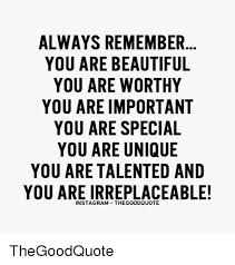 You Re Beautiful Meme - always remember you are beautiful you are worthy you are important