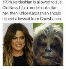 Khloe Kardashian Memes - if kim kardashian is allowed to sue old navy bo a model looks like