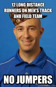 Track And Field Memes - 12 long distance runners on men s track and field team no jumpers
