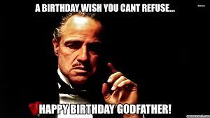 Godfather Meme - birthday godfather