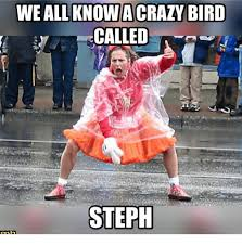 Crazy Bird Meme - weallknowia crazy bird called a steph meme on me me
