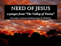valley of vision puritan prayers need of jesus puritan prayer from the valley of vision church