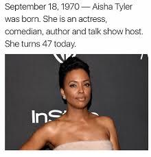 Aisha Meme - september 18 1970 aisha tyler was born she is an actress comedian