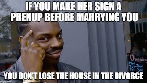 if you make her sign a prenup before marrying you you don t lose