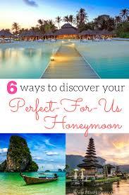 best for honeymoon 6 ways to discover your best honeymoon destination