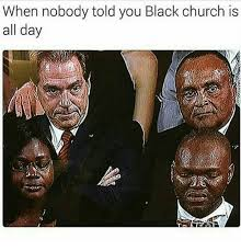 Black Church Memes - when nobody told you black church is all day church meme on me me