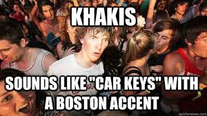 Boston Car Keys Meme - khakis sounds like car keys with a boston accent sudden clarity