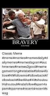 Recent Funny Memes - 25 best memes about bravery at its finest bravery at its