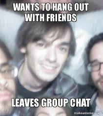 Group Photo Meme - wants to hang out with friends leaves group chat make a meme