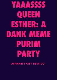 Purim Meme - yaaassss queen esther a dank meme purim party