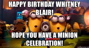 Minion Meme Generator - happy birthday whitney blair hope you have a minion celebration