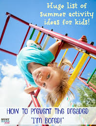 huge list of things to do this summer to prevent bored kids