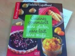 cuisinez gourmand sans gluten sans lait sans oeufs recette sans gluten le nouvel ouvrage de valérie cupillard