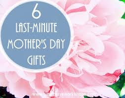 mothers day gifts top 6 last minute s day gifts kasey trenum