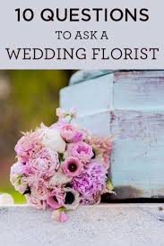 wedding flowers questions to ask 10 questions to ask a wedding florist florists flower and weddings