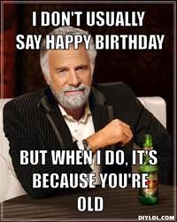 Hilarious Birthday Memes - the 32 best funny happy birthday pictures of all time