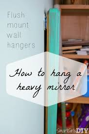 how to hang a heavy mirror with flush mount wall hangers mirrors