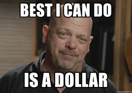 Pawn Stars Rick Meme - best i can do is a dollar pawnstars rick meme generator