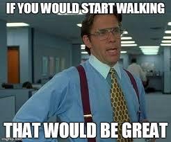 Meme Walking - that would be great meme imgflip