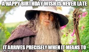 a happy birthday wish is never late it arrives precisely when it