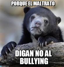 No Al Bullying Memes - porque el maltrato confession bear meme on memegen