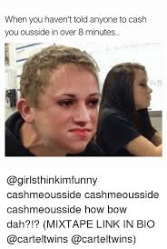 Bio Memes - when you haven t told anyone to cash you ousside in over 8 minutes