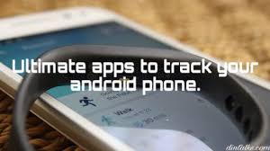 track an android phone ultimate apps to track your android phone dintalks